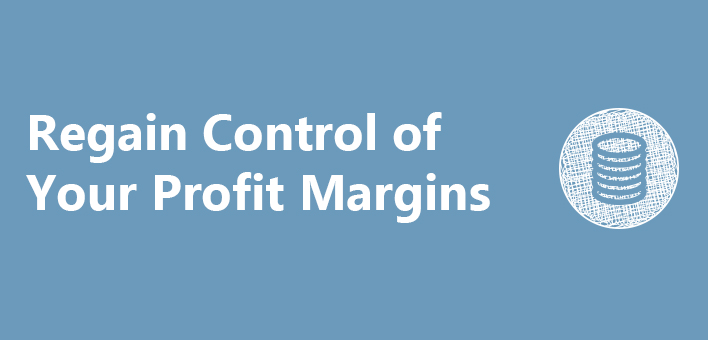 Regain control of your profit margins.