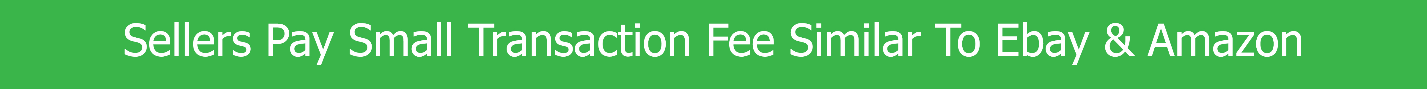 Sellers Pay a Small Transaction Fee